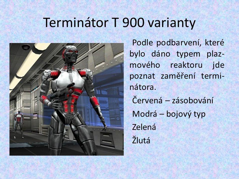 Terminátor T 900 varianty Podle podbarvení, které bylo dáno typem plaz- mového reaktoru jde poznat zaměření termi- nátora. Červená – zásobování Modrá