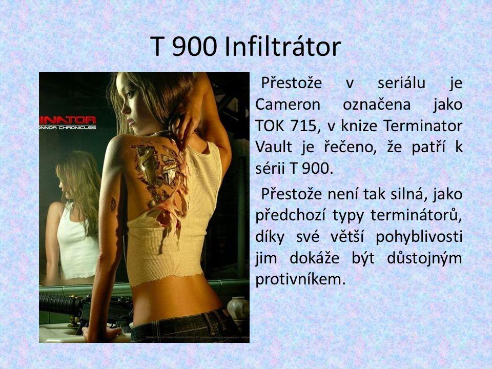 T 900 Infiltrátor Přestože v seriálu je Cameron označena jako TOK 715, v knize Terminator Vault je řečeno, že patří k sérii T 900. Přestože není tak s