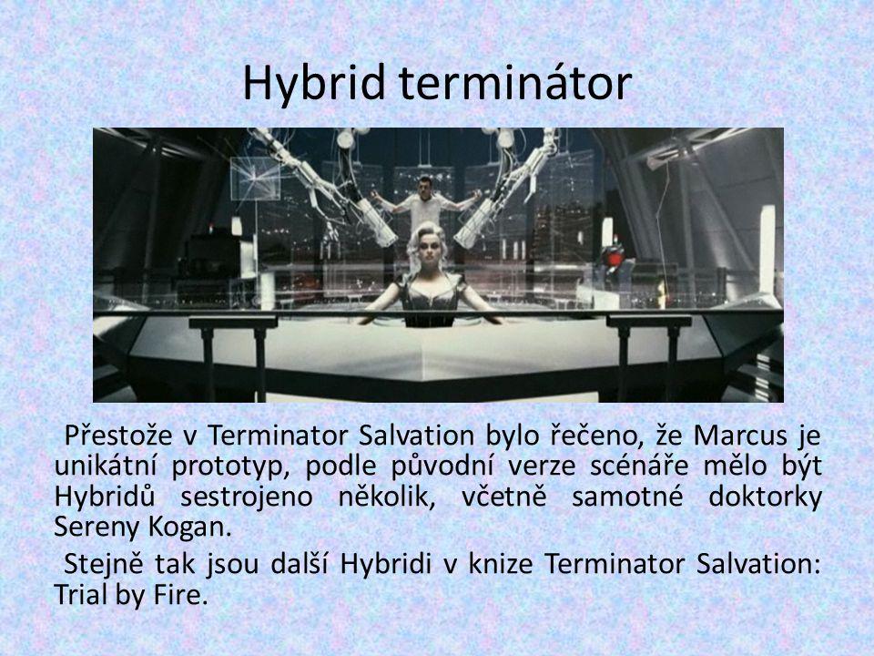 Přestože v Terminator Salvation bylo řečeno, že Marcus je unikátní prototyp, podle původní verze scénáře mělo být Hybridů sestrojeno několik, včetně s