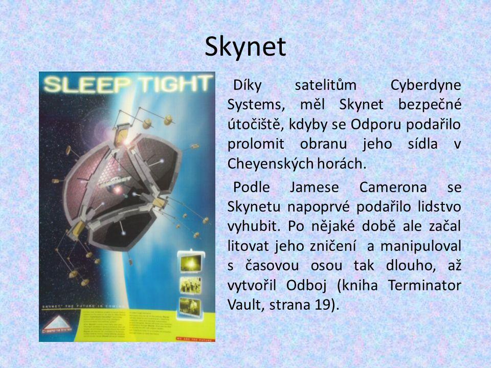 Skynet Díky satelitům Cyberdyne Systems, měl Skynet bezpečné útočiště, kdyby se Odporu podařilo prolomit obranu jeho sídla v Cheyenských horách. Podle