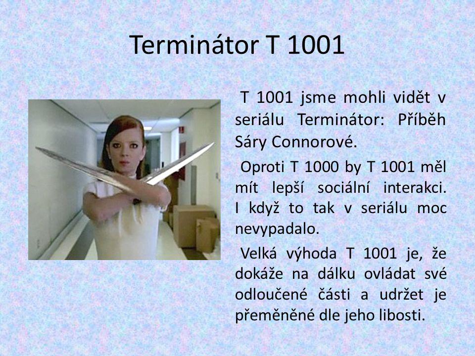 Terminátor T 1001 T 1001 jsme mohli vidět v seriálu Terminátor: Příběh Sáry Connorové. Oproti T 1000 by T 1001 měl mít lepší sociální interakci. I kdy