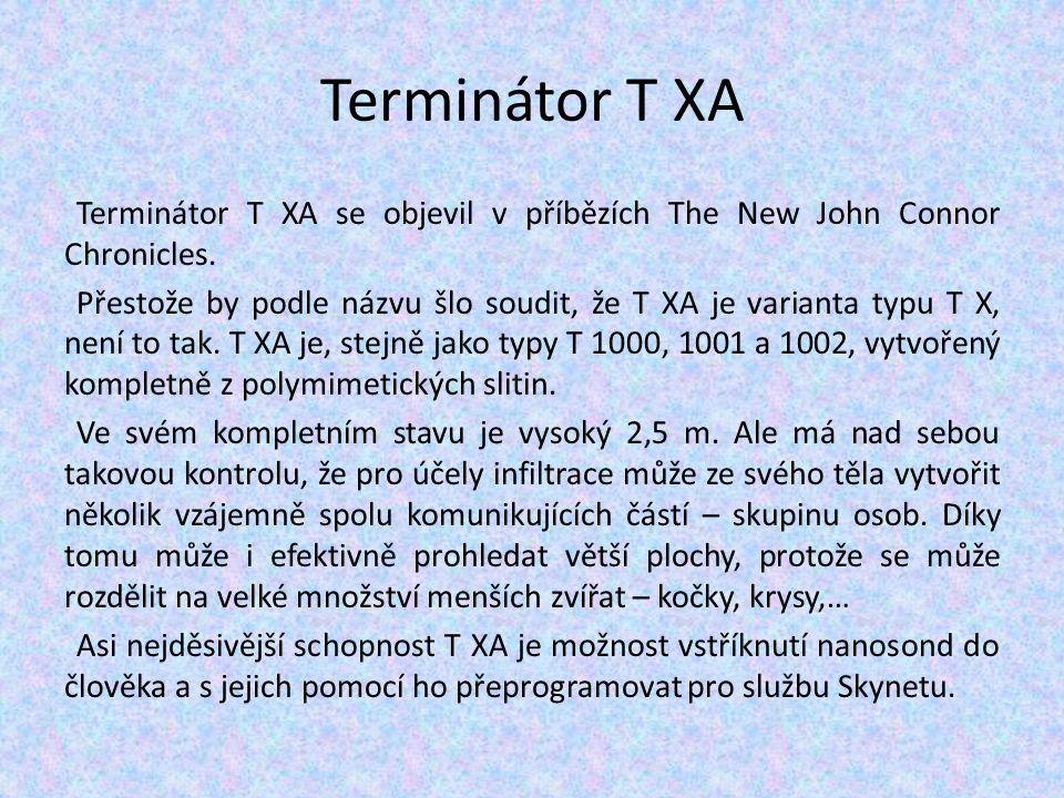 Terminátor T XA Terminátor T XA se objevil v příbězích The New John Connor Chronicles. Přestože by podle názvu šlo soudit, že T XA je varianta typu T