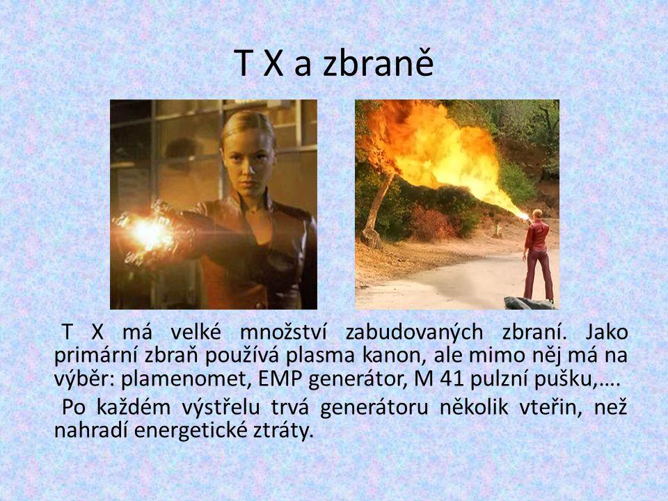 T X a zbraně T X má velké množství zabudovaných zbraní. Jako primární zbraň používá plasma kanon, ale mimo něj má na výběr: plamenomet, EMP generátor,
