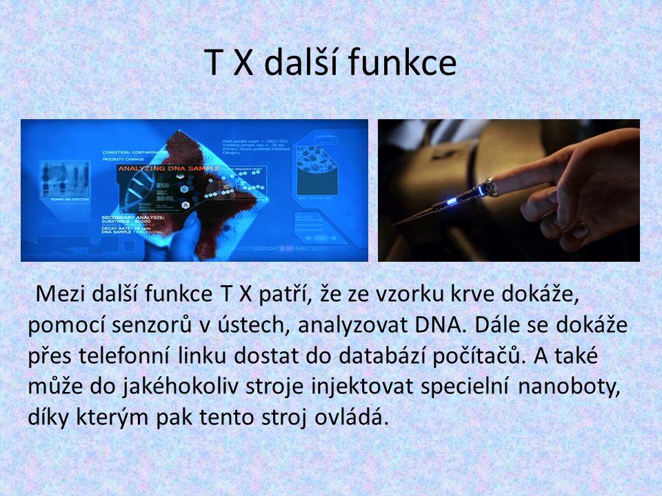 T X další funkce Mezi další funkce T X patří, že ze vzorku krve dokáže, pomocí senzorů v ústech, analyzovat DNA. Dále se dokáže přes telefonní linku d