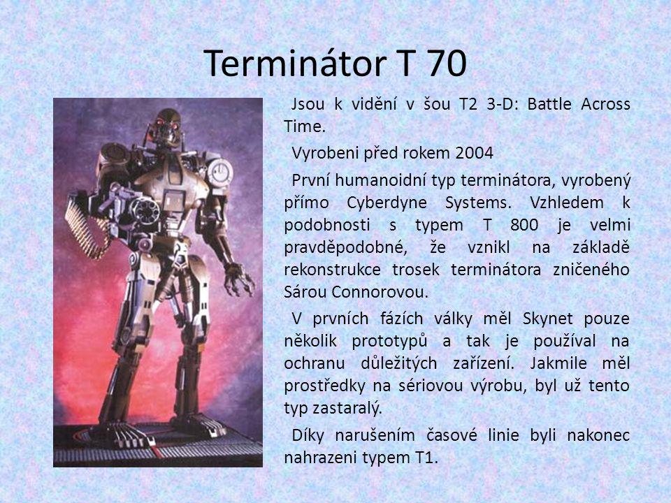 Terminátor T 70 Jsou k vidění v šou T2 3-D: Battle Across Time. Vyrobeni před rokem 2004 První humanoidní typ terminátora, vyrobený přímo Cyberdyne Sy