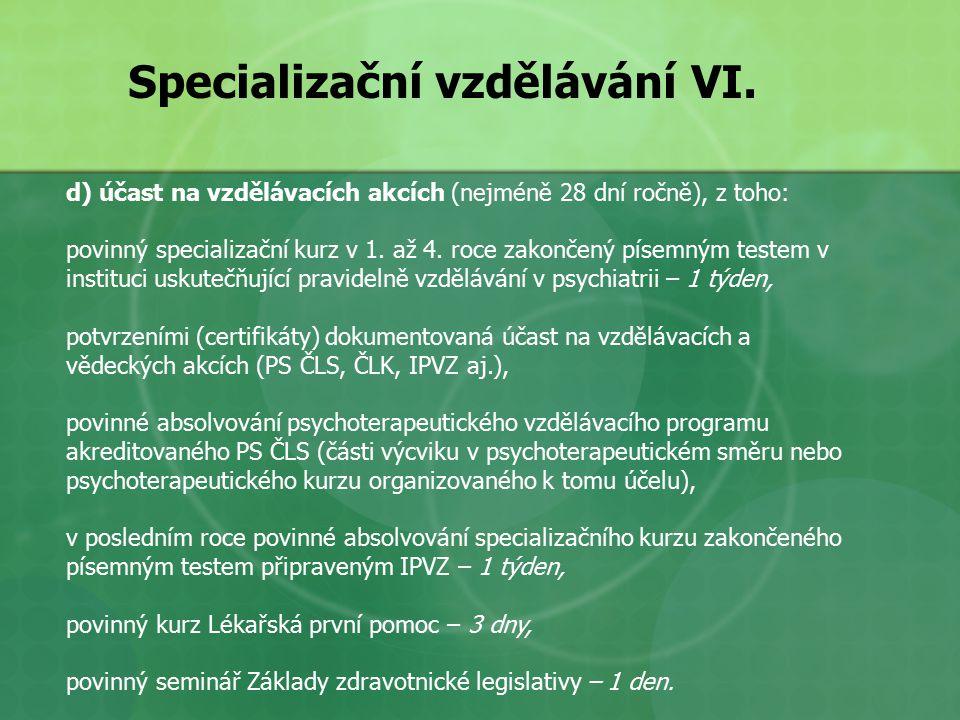 d) účast na vzdělávacích akcích (nejméně 28 dní ročně), z toho: povinný specializační kurz v 1.