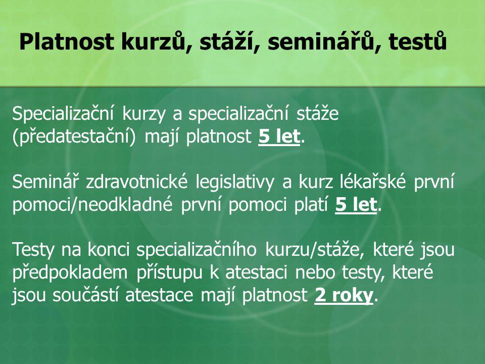 Platnost kurzů, stáží, seminářů, testů Specializační kurzy a specializační stáže (předatestační) mají platnost 5 let.