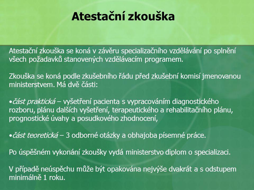 Atestační zkouška Atestační zkouška se koná v závěru specializačního vzdělávání po splnění všech požadavků stanovených vzdělávacím programem.