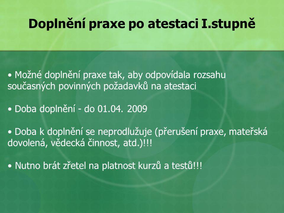 Doplnění praxe po atestaci I.stupně Možné doplnění praxe tak, aby odpovídala rozsahu současných povinných požadavků na atestaci Doba doplnění - do 01.04.