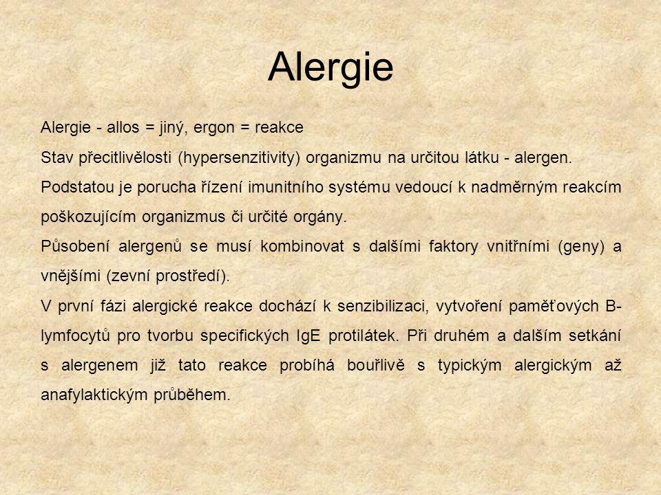 Alergie Alergie - allos = jiný, ergon = reakce Stav přecitlivělosti (hypersenzitivity) organizmu na určitou látku - alergen.