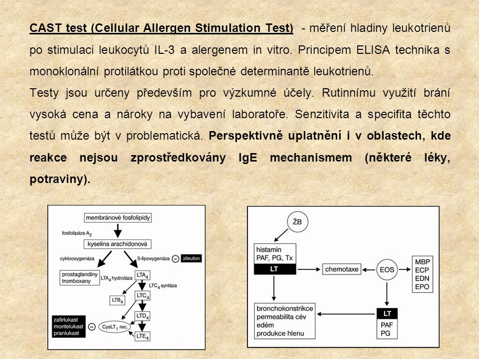 CAST test (Cellular Allergen Stimulation Test) - měření hladiny leukotrienů po stimulaci leukocytů IL-3 a alergenem in vitro. Principem ELISA technika