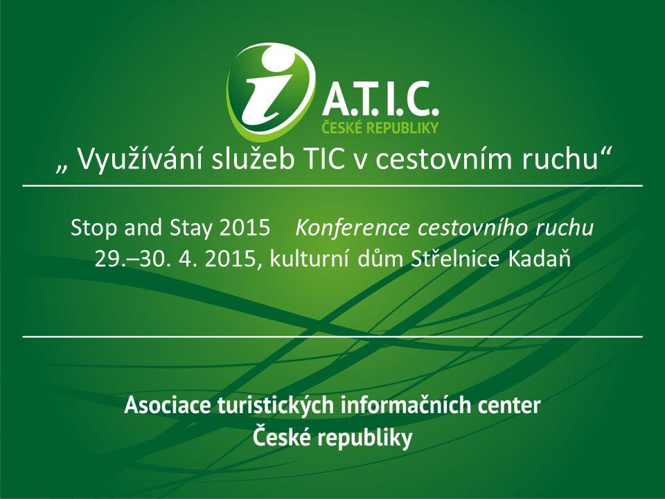 """"""" Využívání služeb TIC v cestovním ruchu"""" Stop and Stay 2015 Konference cestovního ruchu 29.–30. 4. 2015, kulturní dům Střelnice Kadaň"""