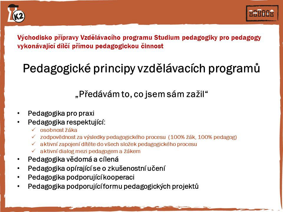 Východisko přípravy Vzdělávacího programu Studium pedagogiky pro pedagogy vykonávající dílčí přímou pedagogickou činnost Pedagogické principy vzděláva