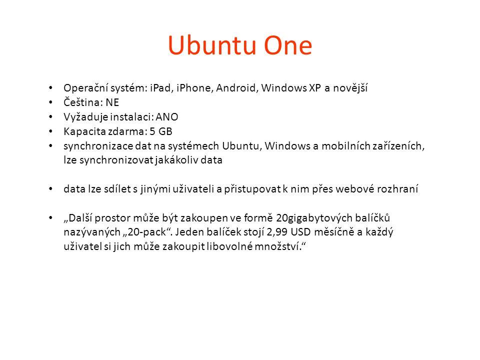 Ubuntu One Operační systém: iPad, iPhone, Android, Windows XP a novější Čeština: NE Vyžaduje instalaci: ANO Kapacita zdarma: 5 GB synchronizace dat na