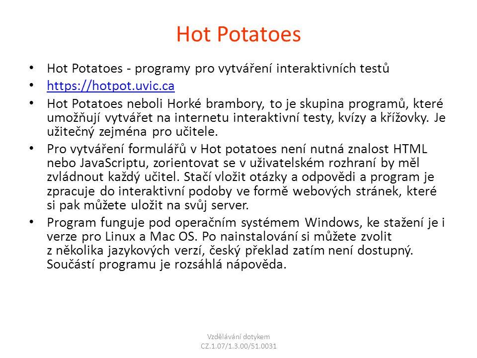 Hot Potatoes Hot Potatoes - programy pro vytváření interaktivních testů https://hotpot.uvic.ca Hot Potatoes neboli Horké brambory, to je skupina progr