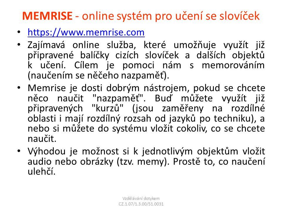MEMRISE - online systém pro učení se slovíček https://www.memrise.com Zajímavá online služba, které umožňuje využít již připravené balíčky cizích slov