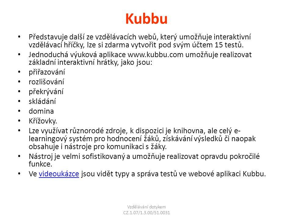 Kubbu Představuje další ze vzdělávacích webů, který umožňuje interaktivní vzdělávací hříčky, lze si zdarma vytvořit pod svým účtem 15 testů. Jednoduch
