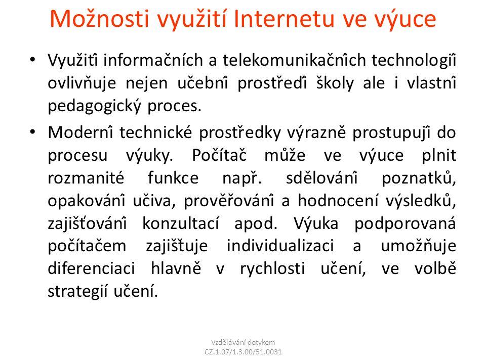 Možnosti využití Internetu ve výuce Využití informačních a telekomunikačních technologií ovlivňuje nejen učební prostředí školy ale i vlastn