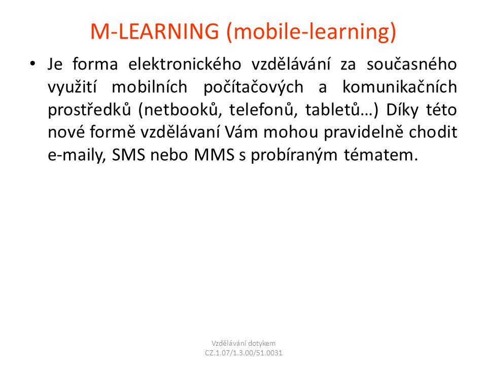 M-LEARNING (mobile-learning) Je forma elektronického vzdělávání za současného využití mobilních počítačových a komunikačních prostředků (netbooků, tel