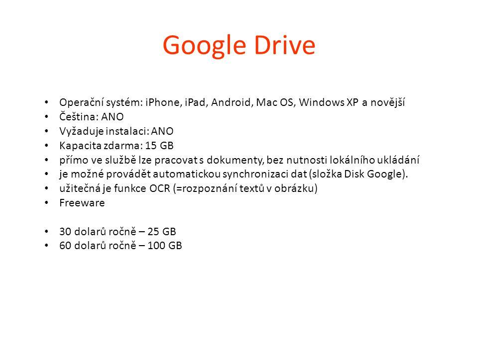 Google Drive Operační systém: iPhone, iPad, Android, Mac OS, Windows XP a novější Čeština: ANO Vyžaduje instalaci: ANO Kapacita zdarma: 15 GB přímo ve