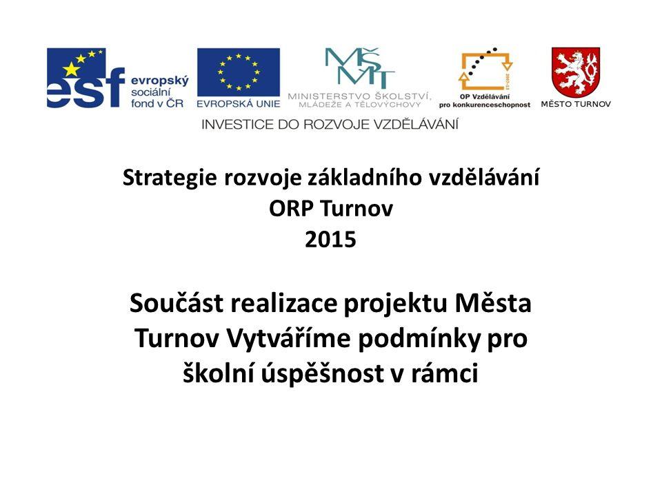 Strategie rozvoje základního vzdělávání ORP Turnov 2015 Součást realizace projektu Města Turnov Vytváříme podmínky pro školní úspěšnost v rámci