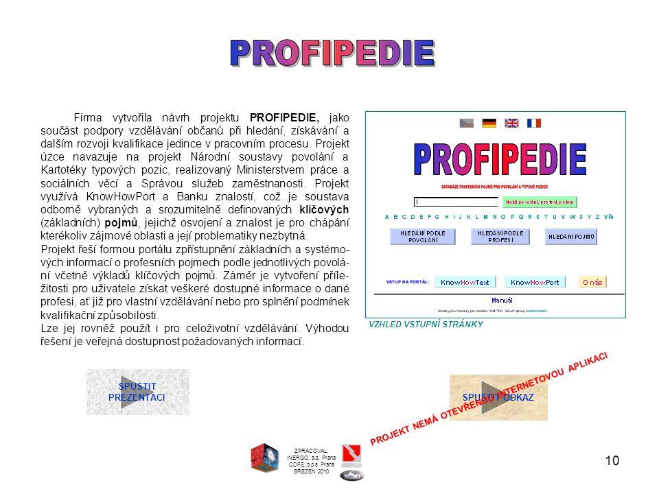 10 SPUSTIT PREZENTACI SPUSTIT ODKAZ Firma vytvořila návrh projektu PROFIPEDIE, jako součást podpory vzdělávání občanů při hledání, získávání a dalším