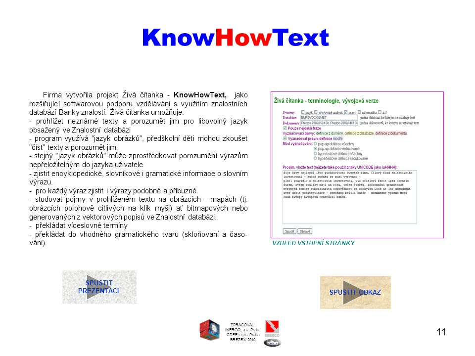 11 SPUSTIT PREZENTACI KnowHowText Firma vytvořila projekt Živá čítanka - KnowHowText, jako rozšiřující softwarovou podporu vzdělávání s využitím znalo