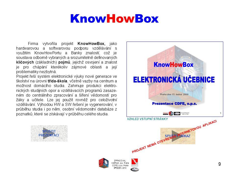 9 SPUSTIT PREZENTACI KnowHowBox Firma vytvořila projekt KnowHowBox, jako hardwarovou a softwarovou podporu vzdělávání s využitím KnowHowPortu a Banky