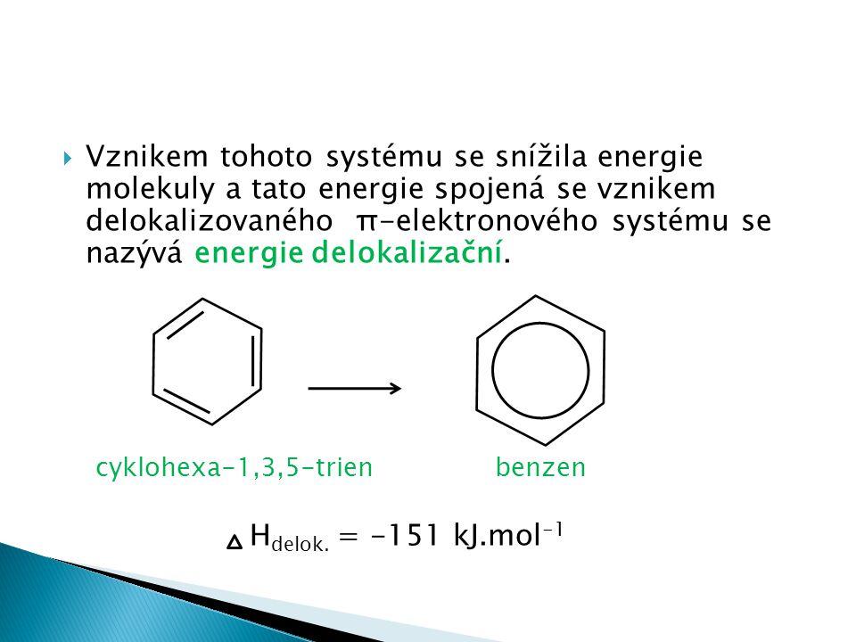  Vznikem tohoto systému se snížila energie molekuly a tato energie spojená se vznikem delokalizovaného π-elektronového systému se nazývá energie delokalizační.