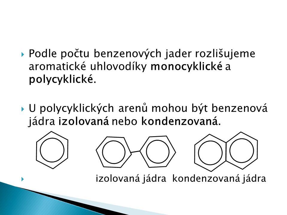  Podle počtu benzenových jader rozlišujeme aromatické uhlovodíky monocyklické a polycyklické.  U polycyklických arenů mohou být benzenová jádra izol