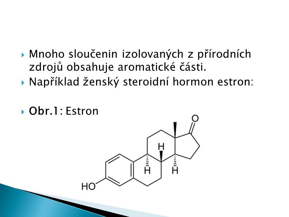  Mnoho sloučenin izolovaných z přírodních zdrojů obsahuje aromatické části.  Například ženský steroidní hormon estron:  Obr.1: Estron