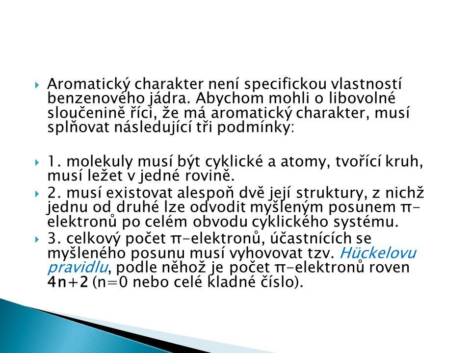  Aromatický charakter není specifickou vlastností benzenového jádra. Abychom mohli o libovolné sloučenině říci, že má aromatický charakter, musí splň