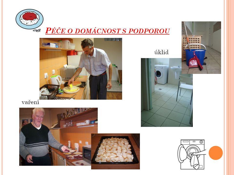 P ÉČE O DOMÁCNOST S PODPOROU úklid vaření