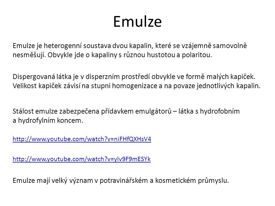 Emulze Emulze je heterogenní soustava dvou kapalin, které se vzájemně samovolně nesměšují.