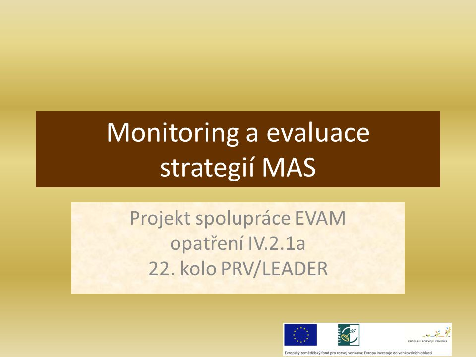 Monitoring a evaluace strategií MAS Projekt spolupráce EVAM opatření IV.2.1a 22. kolo PRV/LEADER