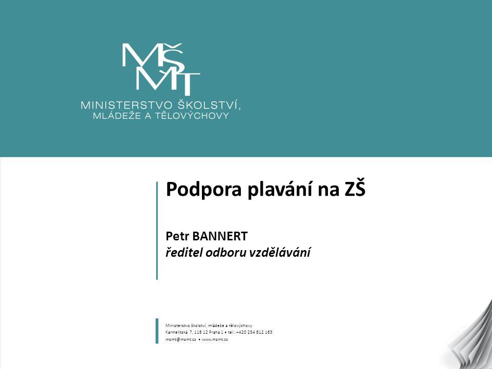 1 Podpora plavání na ZŠ Petr BANNERT ředitel odboru vzdělávání Ministerstvo školství, mládeže a tělovýchovy Karmelitská 7, 118 12 Praha 1 tel.: +420 2