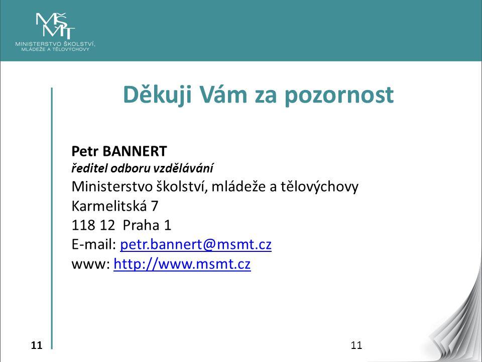 11 Petr BANNERT ředitel odboru vzdělávání Ministerstvo školství, mládeže a tělovýchovy Karmelitská 7 118 12 Praha 1 E-mail: petr.bannert@msmt.czpetr.b