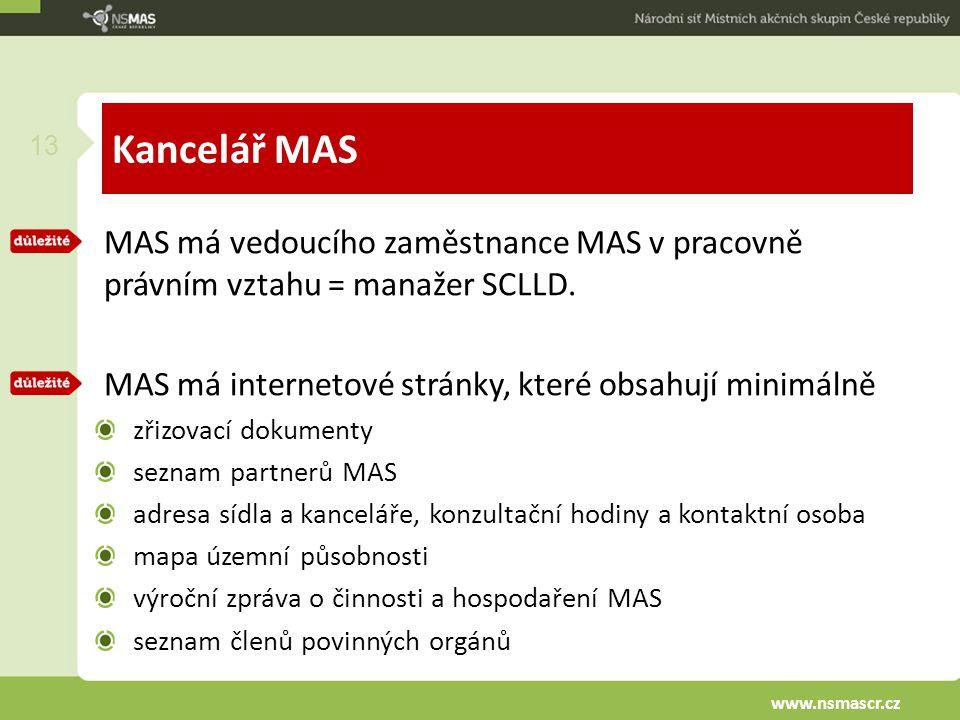 Kancelář MAS MAS má vedoucího zaměstnance MAS v pracovně právním vztahu = manažer SCLLD. MAS má internetové stránky, které obsahují minimálně zřizovac