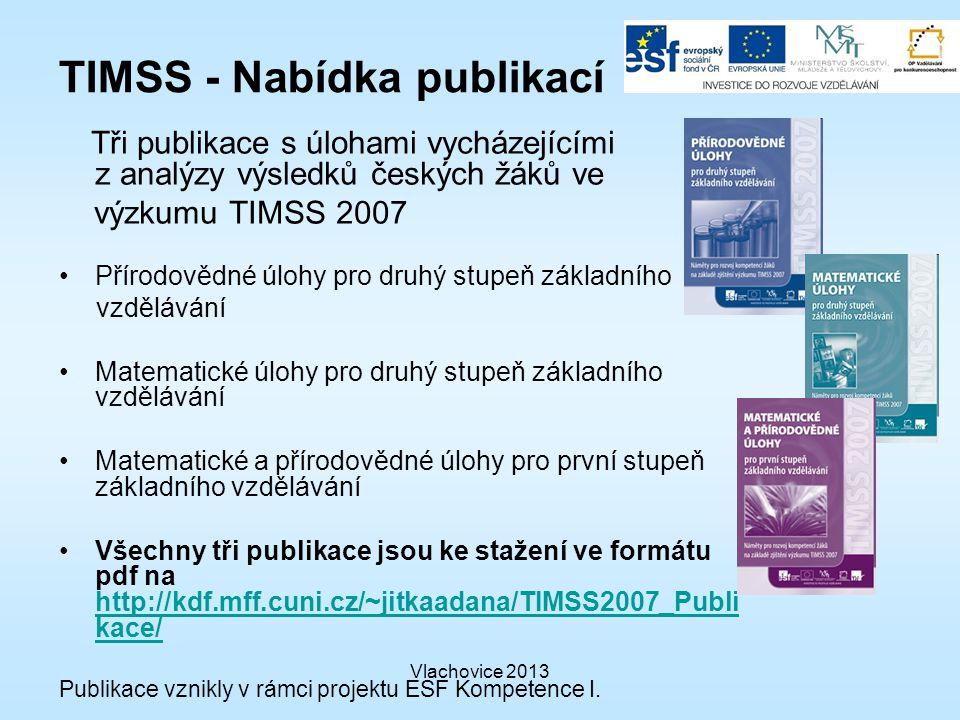 TIMSS - Nabídka publikací Tři publikace s úlohami vycházejícími z analýzy výsledků českých žáků ve výzkumu TIMSS 2007 Přírodovědné úlohy pro druhý stupeň základního vzdělávání Matematické úlohy pro druhý stupeň základního vzdělávání Matematické a přírodovědné úlohy pro první stupeň základního vzdělávání Všechny tři publikace jsou ke stažení ve formátu pdf na http://kdf.mff.cuni.cz/~jitkaadana/TIMSS2007_Publi kace/ http://kdf.mff.cuni.cz/~jitkaadana/TIMSS2007_Publi kace/ Publikace vznikly v rámci projektu ESF Kompetence I.