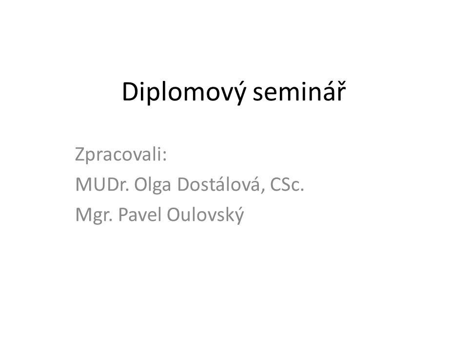 Diplomový seminář Zpracovali: MUDr. Olga Dostálová, CSc. Mgr. Pavel Oulovský