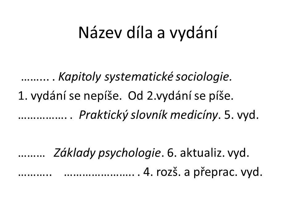 Název díla a vydání …….... Kapitoly systematické sociologie. 1. vydání se nepíše. Od 2.vydání se píše. …………….. Praktický slovník medicíny. 5. vyd. ………