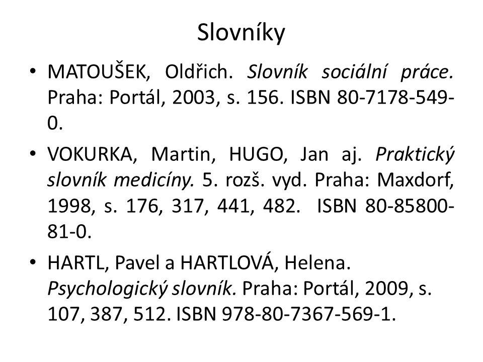 Slovníky MATOUŠEK, Oldřich. Slovník sociální práce. Praha: Portál, 2003, s. 156. ISBN 80-7178-549- 0. VOKURKA, Martin, HUGO, Jan aj. Praktický slovník