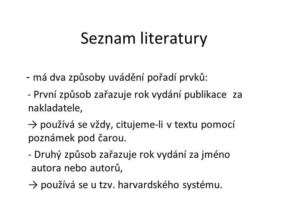 Seznam literatury - má dva způsoby uvádění pořadí prvků: - První způsob zařazuje rok vydání publikace za nakladatele, → používá se vždy, citujeme-li v