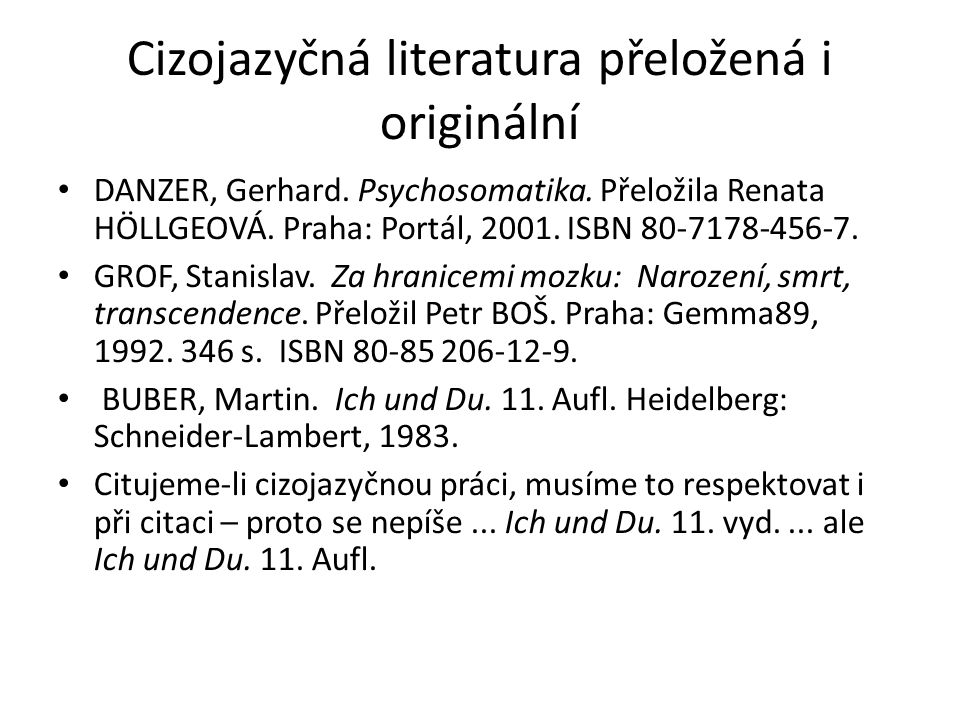 Cizojazyčná literatura přeložená i originální DANZER, Gerhard. Psychosomatika. Přeložila Renata HÖLLGEOVÁ. Praha: Portál, 2001. ISBN 80-7178-456-7. GR