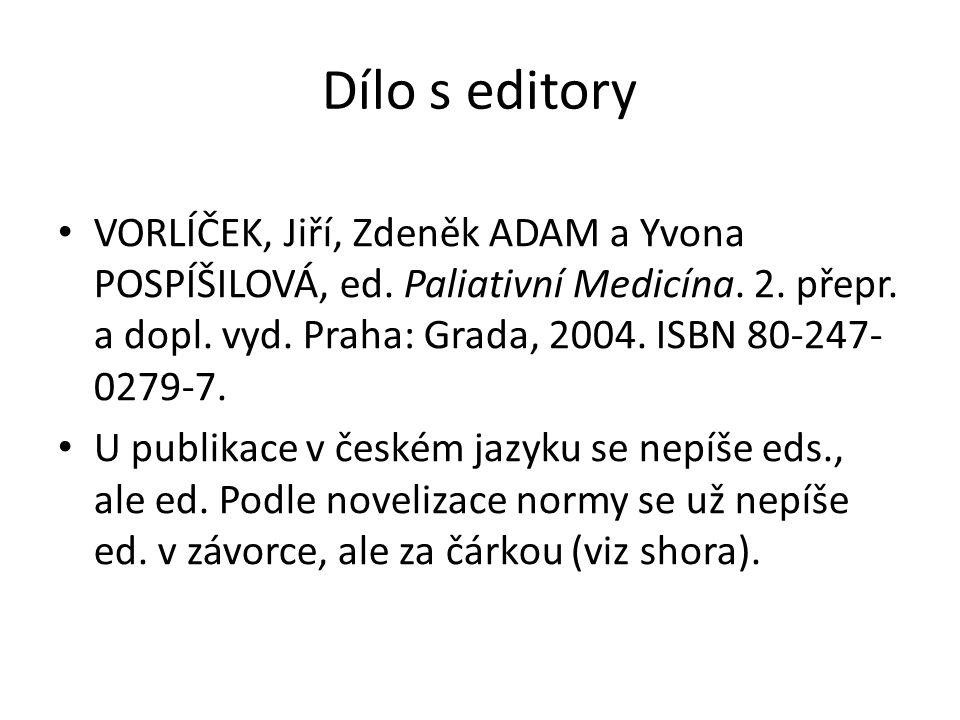Dílo s editory VORLÍČEK, Jiří, Zdeněk ADAM a Yvona POSPÍŠILOVÁ, ed. Paliativní Medicína. 2. přepr. a dopl. vyd. Praha: Grada, 2004. ISBN 80-247- 0279-