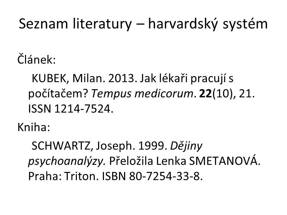 Seznam literatury – harvardský systém Článek: KUBEK, Milan. 2013. Jak lékaři pracují s počítačem? Tempus medicorum. 22(10), 21. ISSN 1214-7524. Kniha: