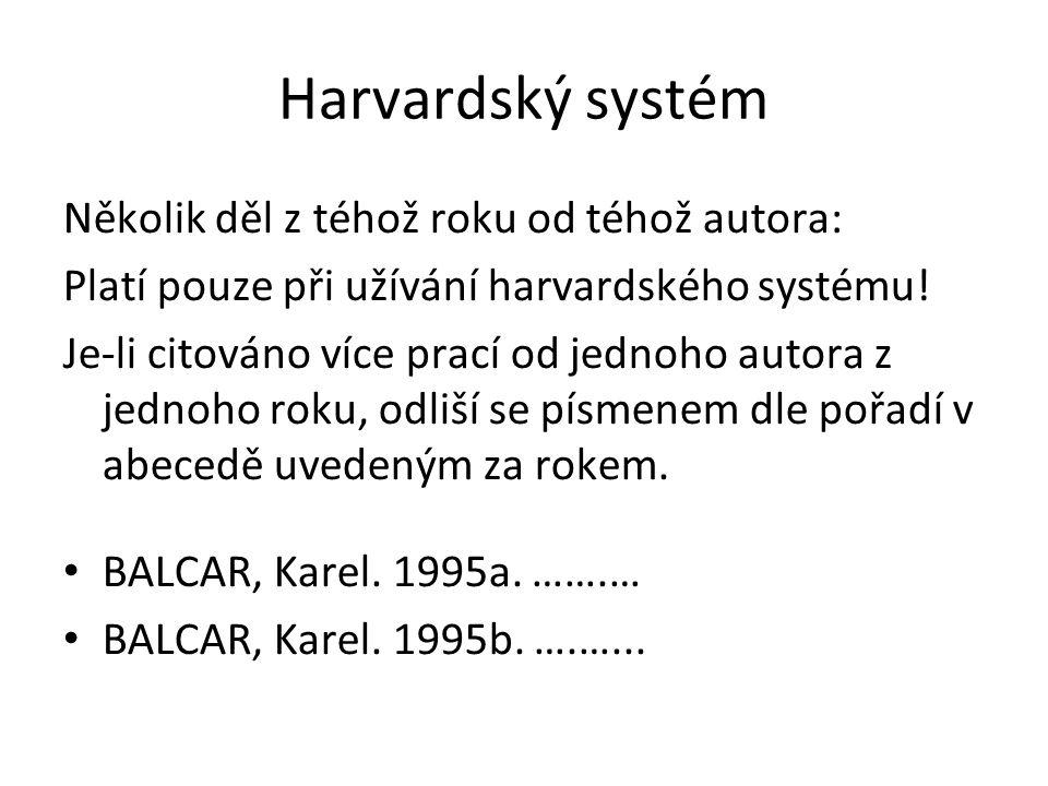 Harvardský systém Několik děl z téhož roku od téhož autora: Platí pouze při užívání harvardského systému! Je-li citováno více prací od jednoho autora