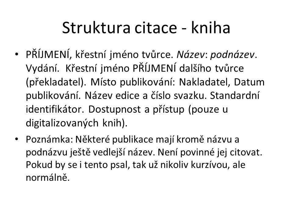 Struktura citace - kniha PŘÍJMENÍ, křestní jméno tvůrce. Název: podnázev. Vydání. Křestní jméno PŘÍJMENÍ dalšího tvůrce (překladatel). Místo publiková