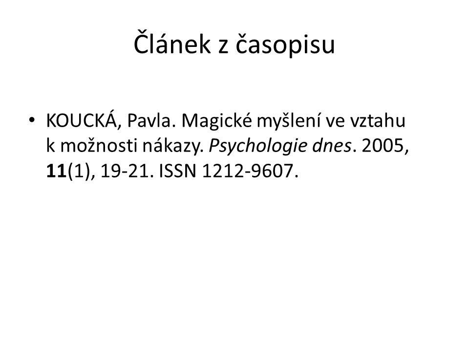 Článek z časopisu KOUCKÁ, Pavla. Magické myšlení ve vztahu k možnosti nákazy. Psychologie dnes. 2005, 11(1), 19-21. ISSN 1212-9607.