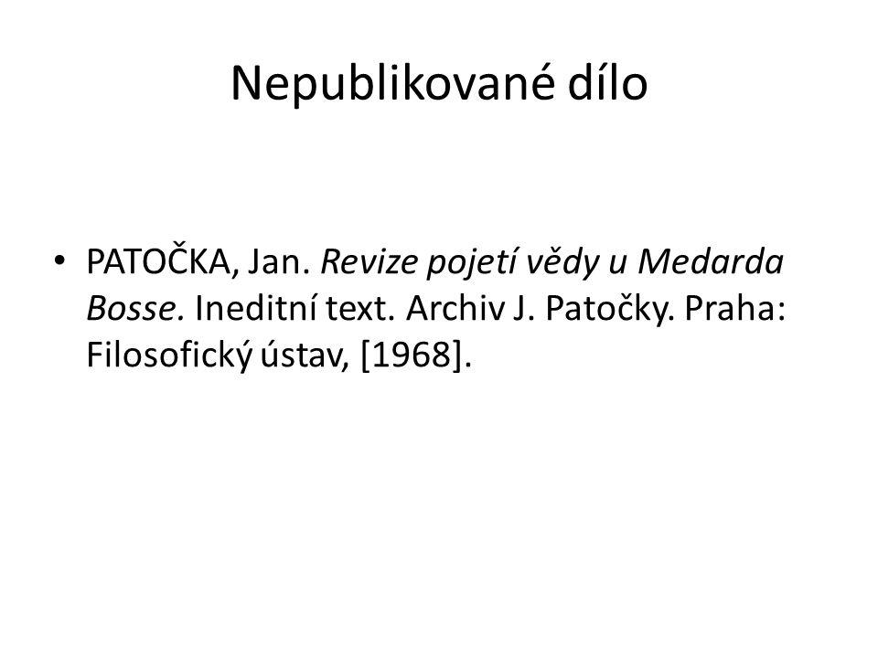 Nepublikované dílo PATOČKA, Jan. Revize pojetí vědy u Medarda Bosse. Ineditní text. Archiv J. Patočky. Praha: Filosofický ústav, [1968].